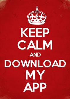 KEEP CALM AND DOWNLOAD MY APP