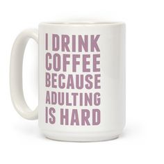 This funny coffee mug is great for coffee lovers and college kids who just started to adult in the adult world and know 'I drink coffee because adulting is hard.' This adulting mug will teach you the most important lesson of how to adult, and is great for fans of coffee jokes, coffee mugs, college mugs, adulting and adulthood jokes.