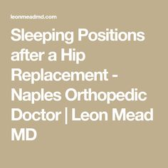 Sleeping Positions after a Hip Replacement - Naples Orthopedic Doctor Hip Replacement Exercises, Hip Replacement Recovery, Holiday Insurance, Hip Pain, Mead, Physical Therapy, Speech Therapy, Naples, Surgery