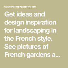 Get ideas and design inspiration for landscaping in the French style. See pictures of French gardens and discover what elements you should include.