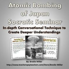 A 20+ page package related to the atomic bombing of Japan during World War Two (WWII). This package contains all of the necessary documents to facilitate a Socratic Seminar related to the atomic bombing of Japan. The discussion centers on the question: Was the United States justified in using the atomic bombs on Japan to end World War Two?  This is a fantastic activity and lesson to assist students in fostering deep, meaningful and engaging learning.