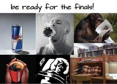 be ready for finals! .. -ciggs