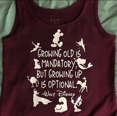 Growing Old is mandatory but growing up is optional. Walt Disney - Funny Quote Shirts - Ideas of Funny Quote Shirts - Growing Old is mandatory but growing up is optional.