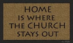 Home is where the church stays out! Atheist Meme, Welcome Mats, My Glass, Doormat, Hate, This Or That Questions, Hallway Rug, Rugs