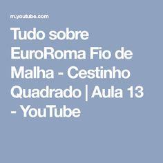 Tudo sobre EuroRoma Fio de Malha - Cestinho Quadrado   Aula 13 - YouTube