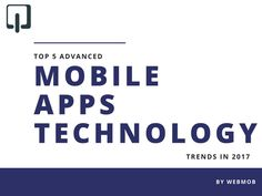 Top 5 Advanced Mobile Apps Technology Trends in 2017 Mobile Application Development, Mobile Technology