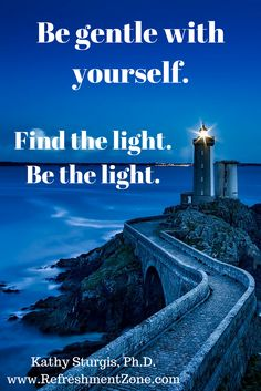 WEEKEND INTENTION: FIND YOUR LIGHT. BE THE LIGHT. At this time, it is important to find peace and bring peace. Find your light in the storm. Be the light in the storm. Wishing you peace, safety and love....~Kathy~ www.refreshmentzone.com