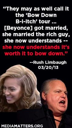 """Rush Limbaugh's sexist misinterpretation of the Beyonce song """"Bow Down."""" So, now he's taking shots at our Queen Beysus incarnate? Stuck On Stupid, Beyonce Songs, Injustices In The World, What Is A Feminist, Rush Limbaugh, Democratic National Convention, Media Studies, Sean Hannity, Political Views"""