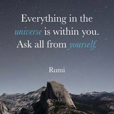 Every thing the universe is within you.Ask all from your self. #rumi #sayings #quotes #sayings #sufism #Sufiquotes