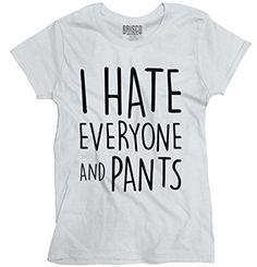 Hate Everyone Pants Funny Sayings Attitude Humorous Fashion Ladies T-Shirt a6cee632307e