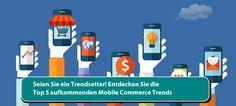 Seien Sie ein Trendsetter! Entdecken Sie die Top 5 aufkommenden Mobile Commerce Trends