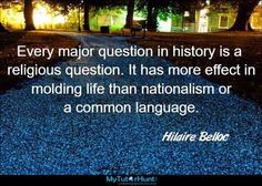 Every major question in history is a religious question. It has more effect in molding life than nationalism or a common language. Love You, My Love, Language, This Or That Questions, History, Quotes, Life, My Boo, Qoutes