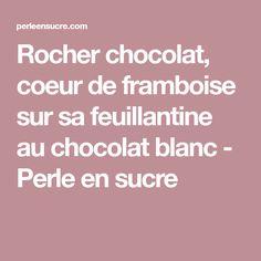 Rocher chocolat, coeur de framboise sur sa feuillantine au chocolat blanc - Perle en sucre