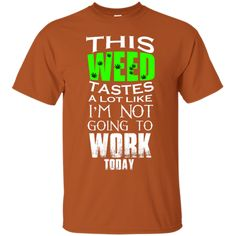 Not working T-Shirt Work Today, Going To Work, Great Gifts, Stoner, Hemp, Cannabis, Mens Tops, T Shirt, Mary