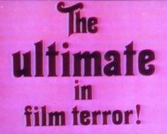 The ultimate in film terror!