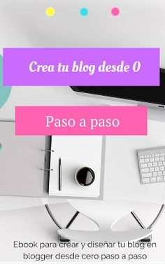 Un blog en blogger paso a paso. Crea y diseña tu blog en blogger desde cero paso a paso con esta guía.|como empezar un blog|como crear un blog, del hobby al negocio, blogger, bloggin tips