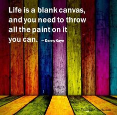 Life is a blank canvas, and you need to throw all the paint on it you can. #Life #Advice #Experience #Development  www.Your24hCoach.com