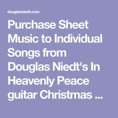 Purchase Sheet Music to Individual Songs from Douglas Niedt's In Heavenly Peace guitar Christmas CD