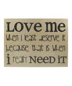 Love Me When I Least Deserve It...