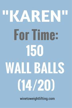 Crossfit Karen: 150 wall balls for time, 14# for women, 20# for men.    Es un reto es fuerte.. Haha