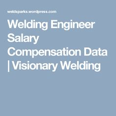 Welding Engineer Salary Compensation Data | Visionary Welding