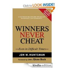 Winners Never Cheat: Even in Difficult Times, New and Expanded Edition: Jon M. Huntsman, Glenn Beck: Amazon.com: Books