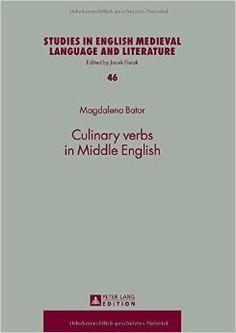 Culinary verbs in Middle English / Magdalena Bator - Frankfurt am Main : Peter Lang, 2014