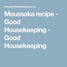 Moussaka recipe - Good Housekeeping - Good Housekeeping