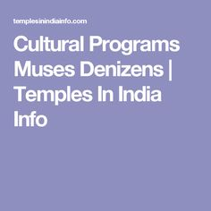 Cultural Programs Muses Denizens | Temples In India Info