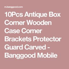 10Pcs Antique Box Corner Wooden Case Corner Brackets Protector Guard Carved - Banggood Mobile