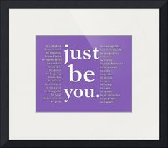 """""""just be you purple"""" by Doe Zantamata,  // Be all of these things, but most importantly, just be you. // Imagekind.com -- Buy stunning fine art prints, framed prints and canvas prints directly from independent working artists and photographers."""