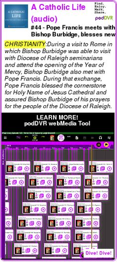 #CHRISTIANITY #PODCAST  A Catholic Life (audio)    #44 - Pope Francis meets with Bishop Burbidge, blesses new Cathedral cornerstone!    LISTEN...  http://podDVR.COM/?c=79c06ab4-c220-e9db-ecec-a23e0aa692a5