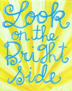 Look on the bright side!