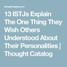 13 ISTJs Explain The One Thing They Wish Others Understood About Their Personalities | Thought Catalog