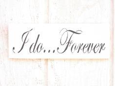 I Do.... Forever Handmade Wooden Sign, starting at $7.