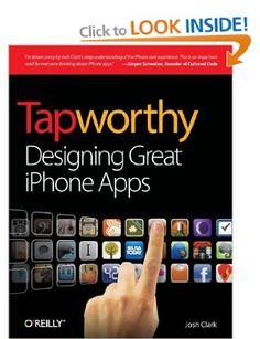 Tapworthy: Designing Great iPhone Apps: Amazon.co.uk: Josh Clark: Books