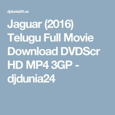 Jaguar (2016) Telugu Full Movie Download DVDScr HD MP4 3GP - djdunia24