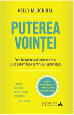 Puterea vointei. Cum functioneaza autocontrolul si ce putem face pentru a-l imbunatati - Kelly McGonigal -  - Vi s-a intamplat sa va simtiti vinovati pentru ca Lewis Carroll Quotes, Motivational Books, S Diary, Thing 1, First Novel, Good People, Picture Quotes, Good Books, Amazing Books