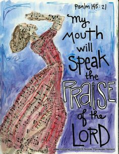 Psalm My Mouth will Praise by Nicole Plymesser Nelson Faith Scripture, Bible Verse Art, Bible Scriptures, Psalm 145, Psalms, New Bible, Daily Bible, Bible Illustrations, Praise And Worship