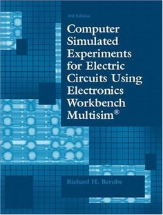 Computer Simulated Experiments for Electric Circuits Using Electronics Workbench Multisim (3rd Edition) by Richard H. Berube. $76.60. Edition - 3. Publisher: Prentice Hall; 3 edition (April 13, 2003). Publication: April 13, 2003
