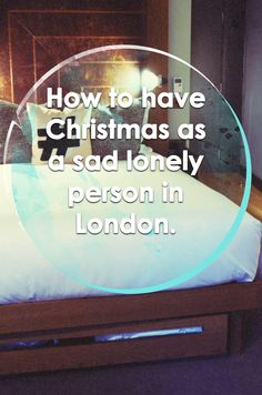 How to have Christmas as a sad lonely person in London