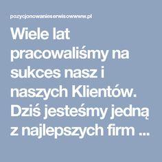 Wiele lat pracowaliśmy na sukces nasz i naszych Klientów. Dziś jesteśmy jedną z najlepszych firm pozycjonerskich w Polsce. Dołącz do grona naszych zadowolonych Klientów!
