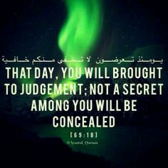 """""""That day, you will be brought to judgement; not a secret among you will be concealed."""""""