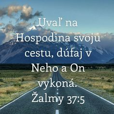 Uvaľ na Hospodina svoju cestu, dúfaj v neho a On vykoná Žalmy 37:5