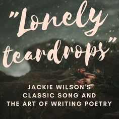 """What """"Lonely Teardrops"""" by Jackie Wilson means and how it can help you write better poetry!"""