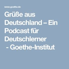 Grüße aus Deutschland – Ein Podcast für Deutschlerner -Goethe-Institut