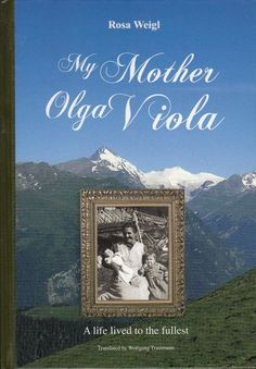 My Mother Olga Viola A Life to the fullest - Rosa Weigl