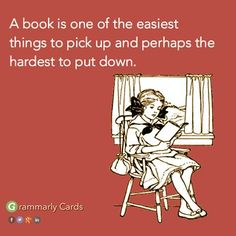 A book is one of the easiest things to pick up and perhaps the hardest to put down.