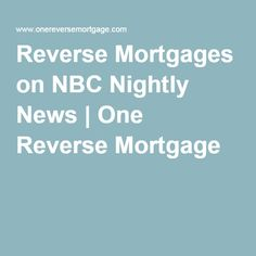 Reverse Mortgages on NBC Nightly News | One Reverse Mortgage