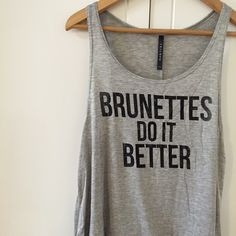 Brunettes Do It Better Top Restocked!! For my Fellow Brunettes. Super cute. Fits loosely. Available in S-M-L. Bundle for 10% off. No Paypal. No trades. No offers will be considered unless you use the make me an offer feature.     Please follow  Instagram: BossyJoc3y  Blog: www.bossyjocey.com Tops Tank Tops